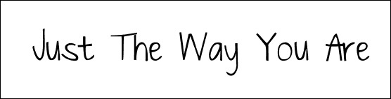 just-the-way-you-are-